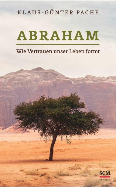 """Neuerscheinung: Klaus Günther Pache publiziert """"Abraham - Wie Vertrauen unser Leben formt"""" im SCM-Verlag"""